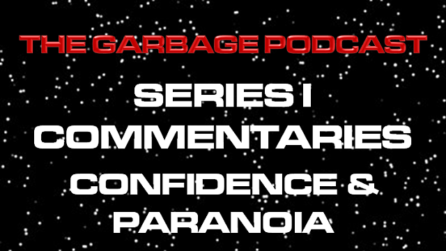 The Garbage Podcast Series I Commentary Confidence & Paranoia