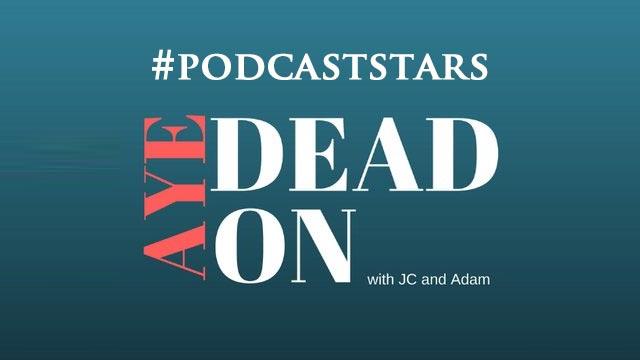 Aye-Dead-On-Podcaststars