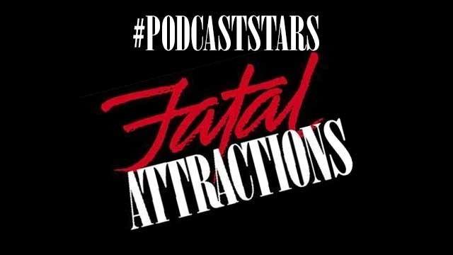 podcast-stars-fatal-attractions