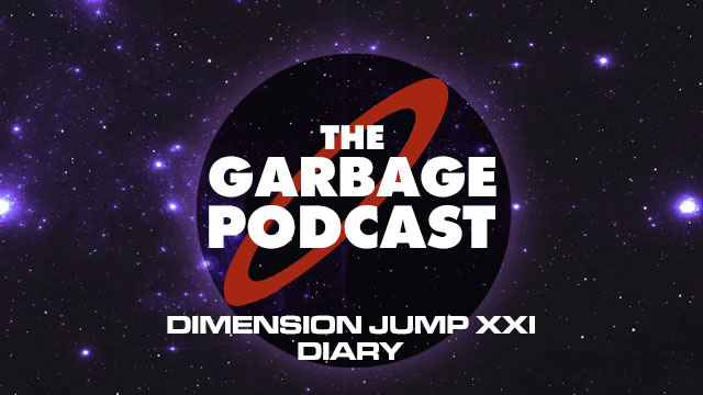 Garbage-Podcast-Dimension-Jump-XXI